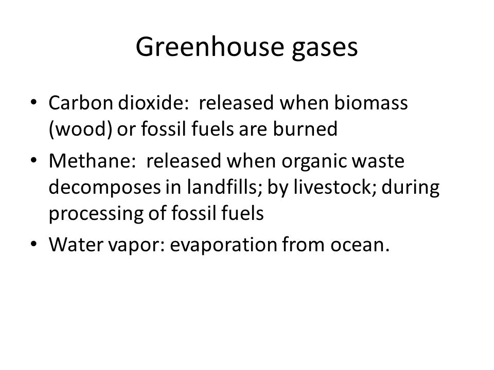 Greenhouse gases Carbon dioxide: released when biomass (wood) or fossil fuels are burned.