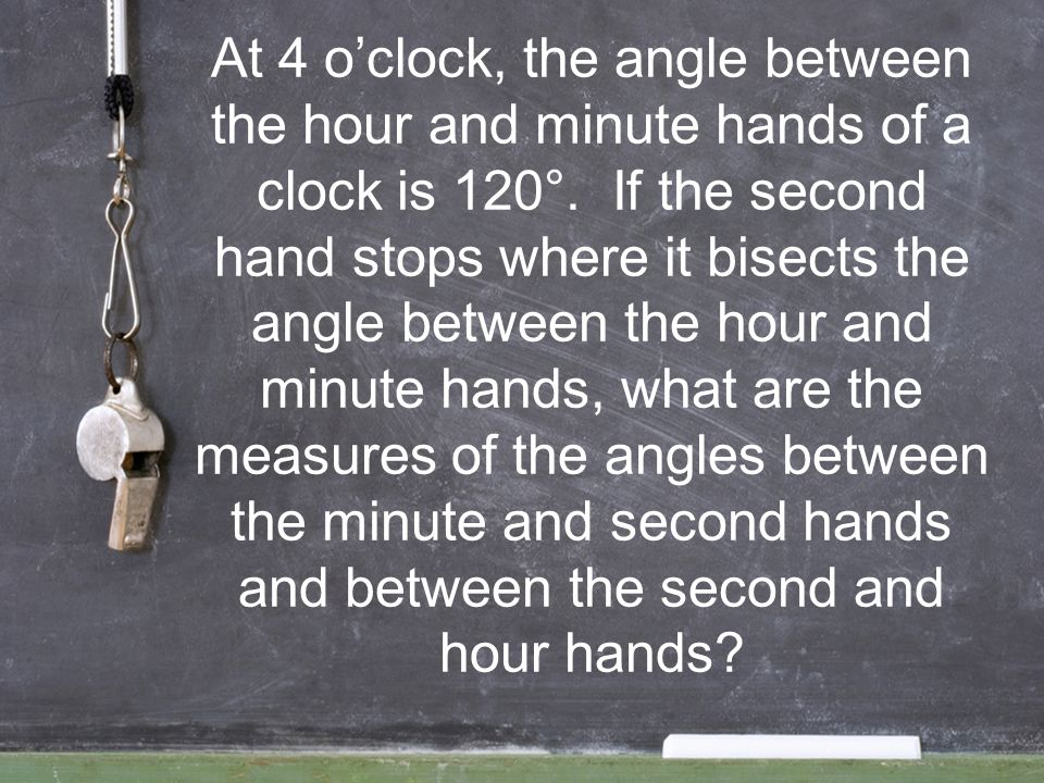 At 4 o'clock, the angle between the hour and minute hands of a clock is 120°.