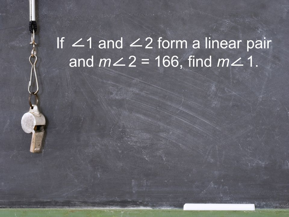 If 1 and 2 form a linear pair and m 2 = 166, find m 1.