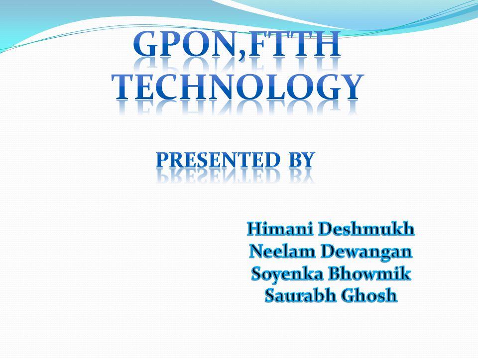 GPON,ftth technology Presented by Himani Deshmukh Neelam Dewangan