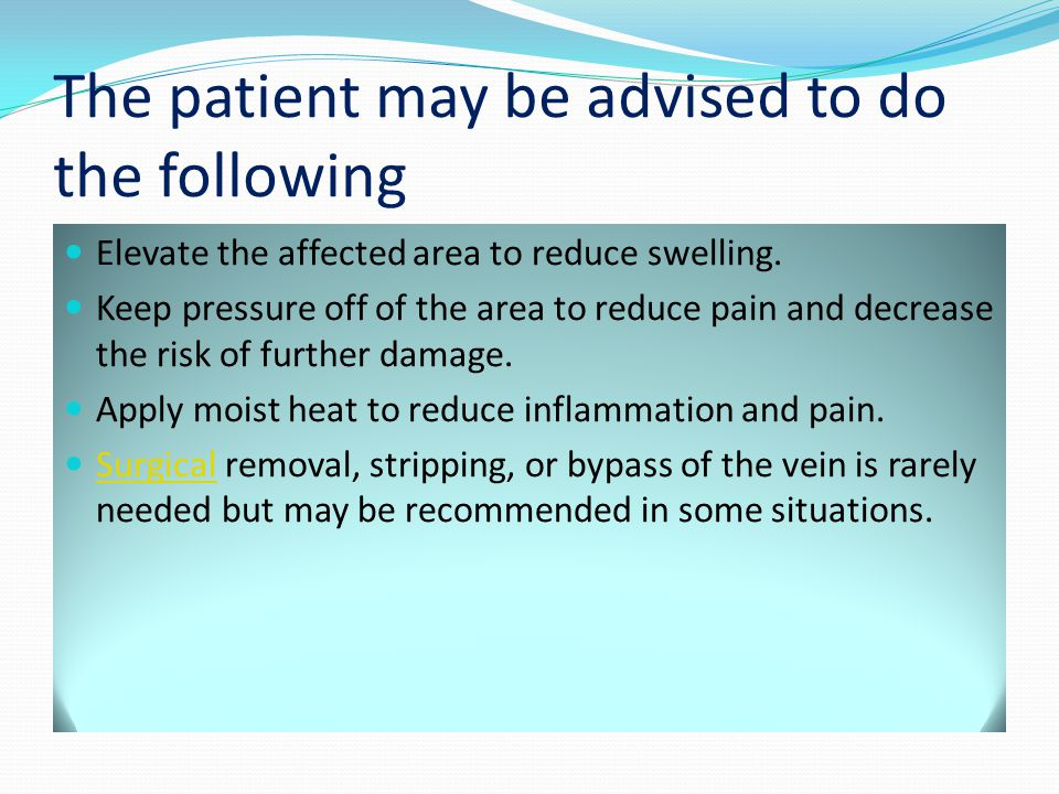 The patient may be advised to do the following