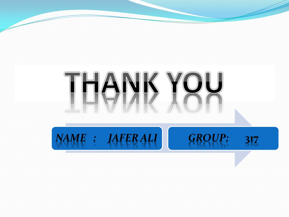THANK YOU NAME : JAFER ALI GROUP: 317