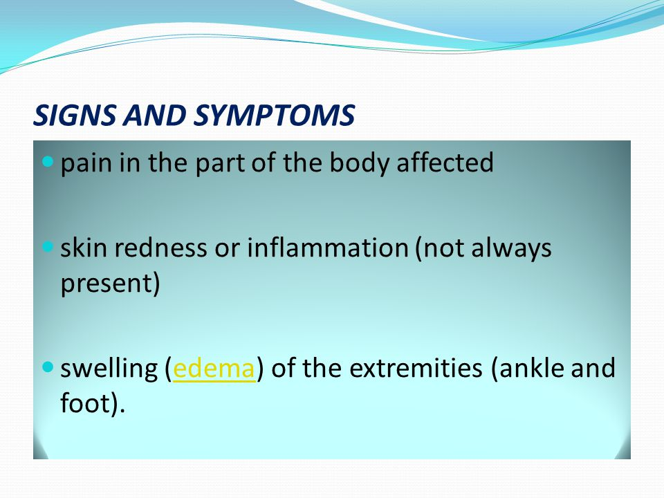 SIGNS AND SYMPTOMS pain in the part of the body affected