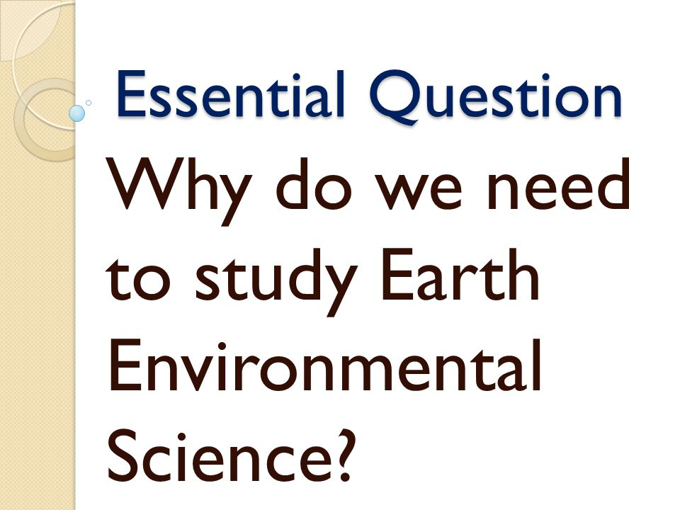Why do we need to study Earth Environmental Science