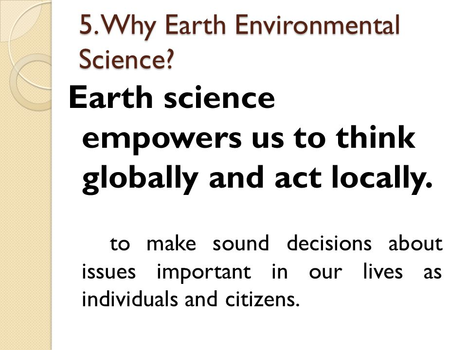 Earth science empowers us to think globally and act locally.
