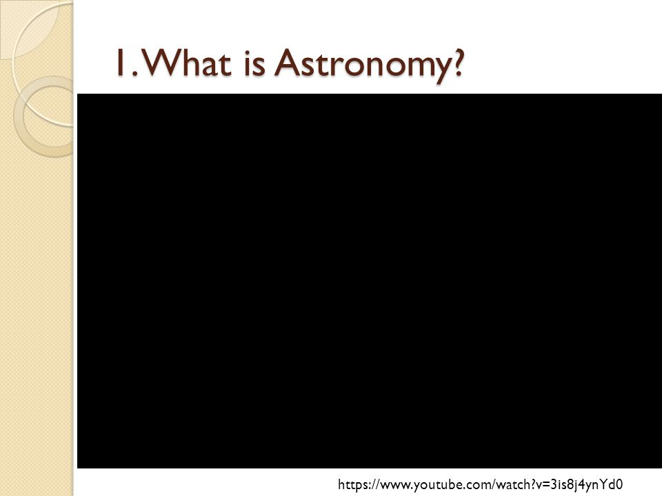 1. What is Astronomy   v=3is8j4ynYd0