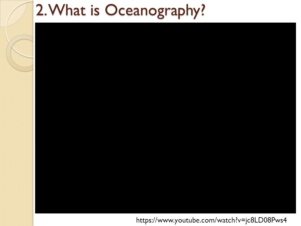 2. What is Oceanography   v=jc8LD08Pws4