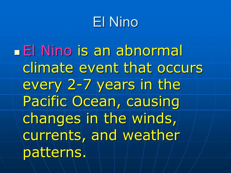 the features of the event el nino What are the effects of el ni o el ni o southern oscillation is not some little isolated event in the pacific ocean through teleconnections, which are defined as atmospheric interactions between widely separated regions, it can indirectly and directly have an impact around the world.