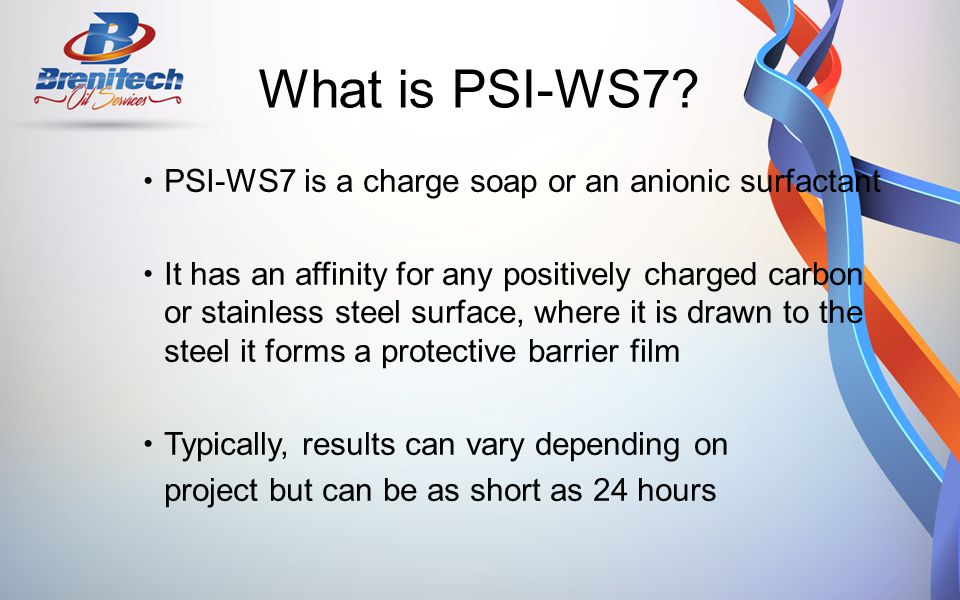 What is PSI-WS7 PSI-WS7 is a charge soap or an anionic surfactant
