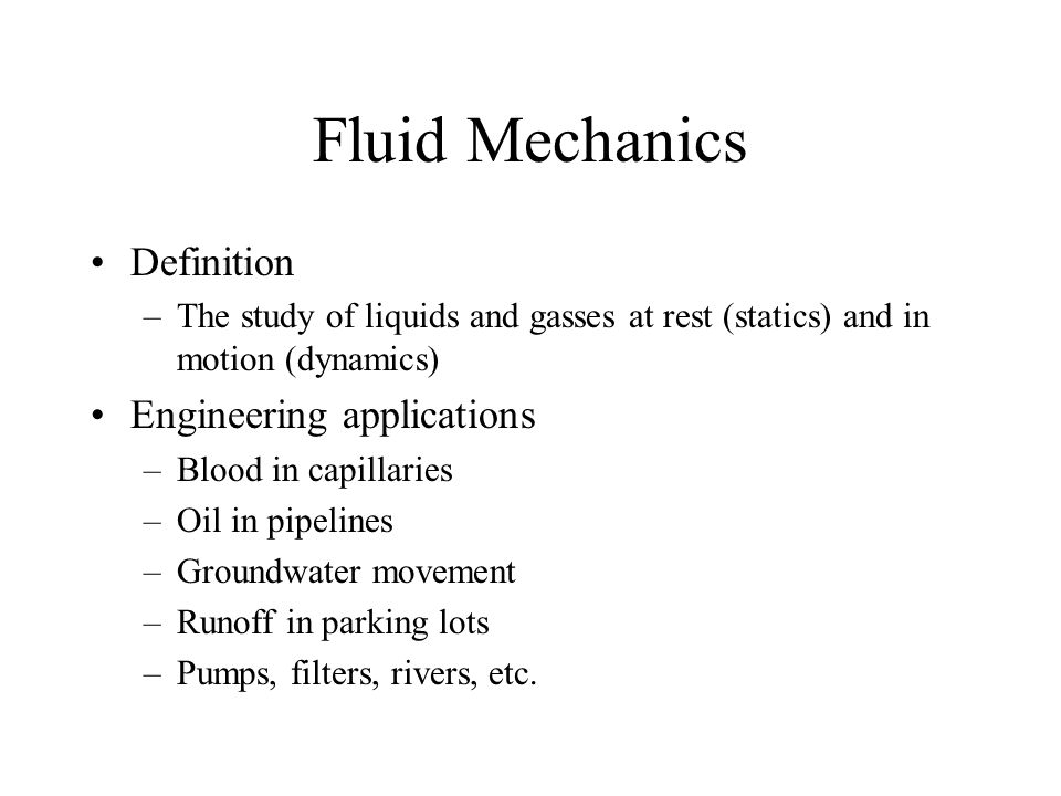 a description of fluid mechanics Fluid mechanics is a branch of physics concerned with the mechanics of fluids ( liquids, gases,  this definition means regardless of the forces acting on a fluid,  it continues to flow for example, water is a newtonian fluid, because it continues .
