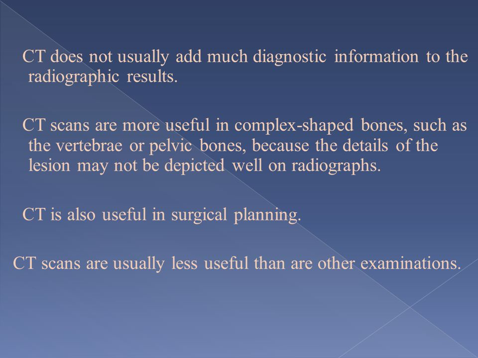 CT does not usually add much diagnostic information to the radiographic results.