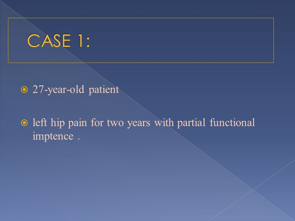 CASE 1: 27-year-old patient
