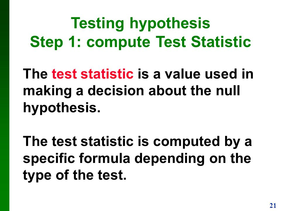 Testing hypothesis Step 1: compute Test Statistic