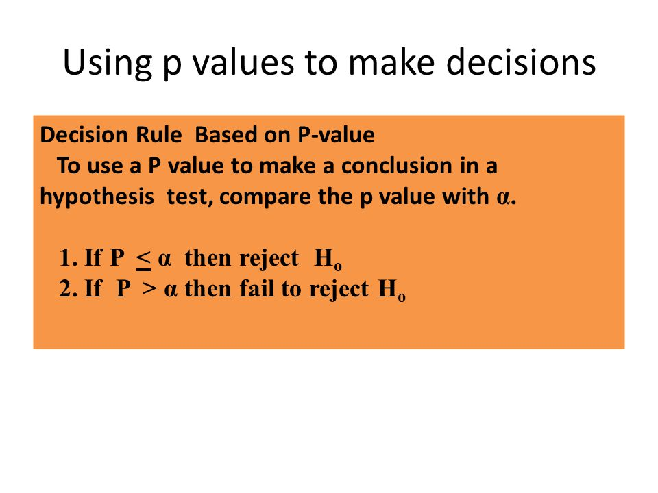 Using p values to make decisions