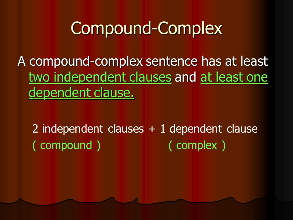 Compound-Complex A compound-complex sentence has at least two independent clauses and at least one dependent clause.