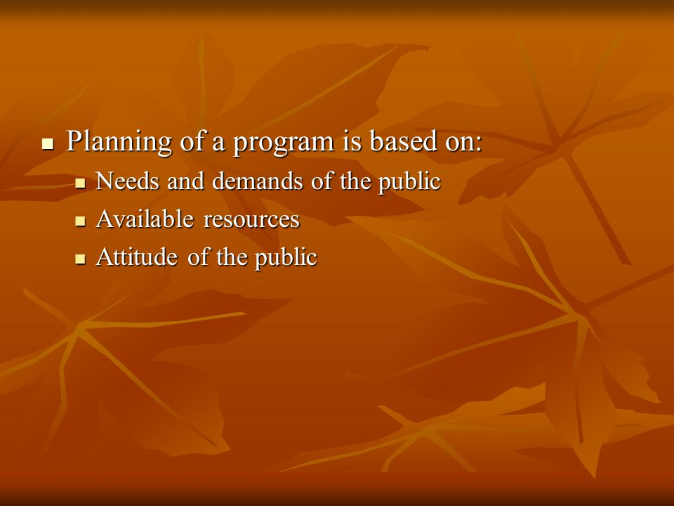 Planning of a program is based on: