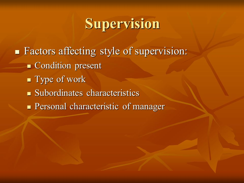 Supervision Factors affecting style of supervision: Condition present