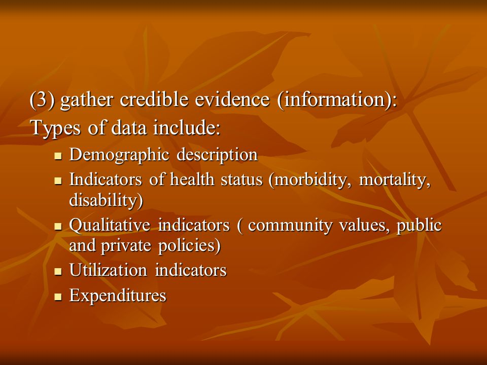 (3) gather credible evidence (information): Types of data include: