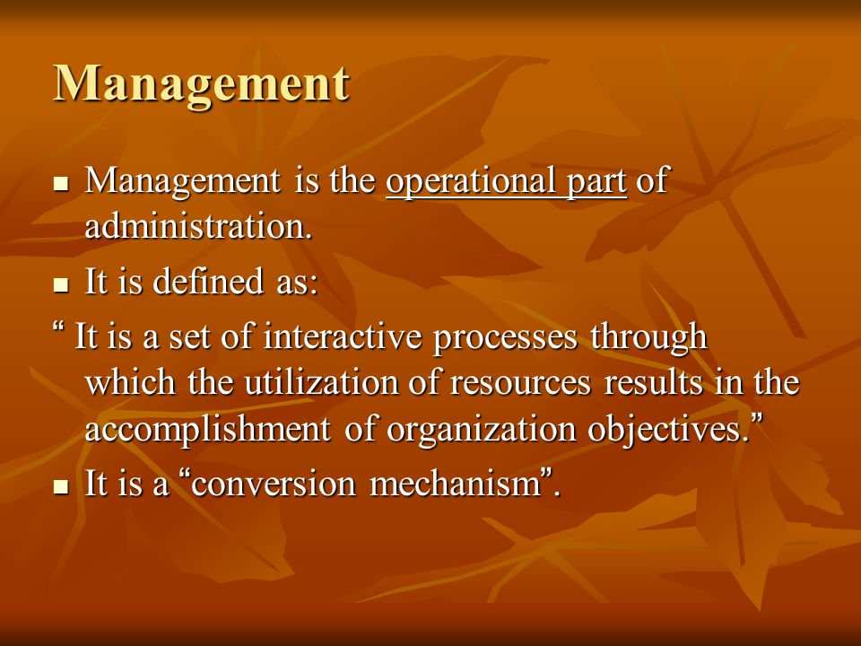 Management Management is the operational part of administration.