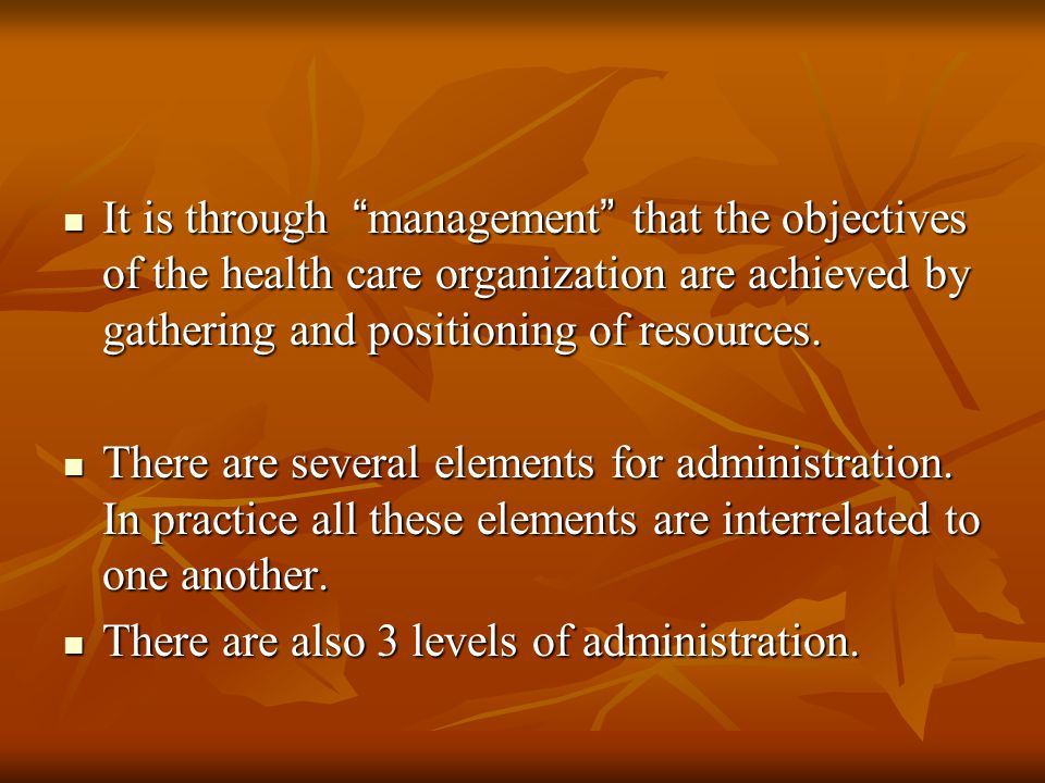 It is through management that the objectives of the health care organization are achieved by gathering and positioning of resources.