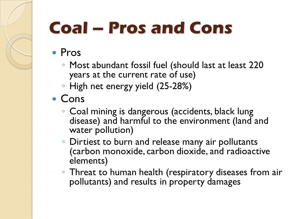pros and cons of coal energy So the advantages of coal are currently overpowering those of the cons of coal  this despite coal being the dirtiest form of energy and.
