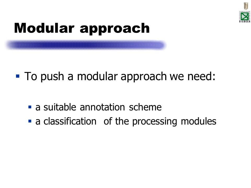 Modular approach To push a modular approach we need: