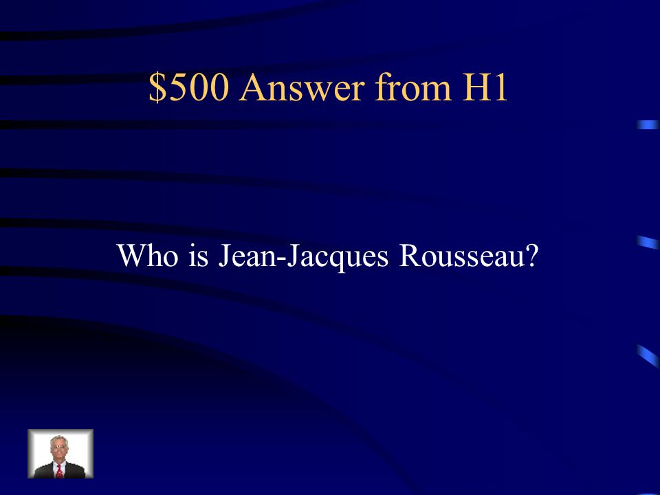 $500 Answer from H1 Who is Jean-Jacques Rousseau