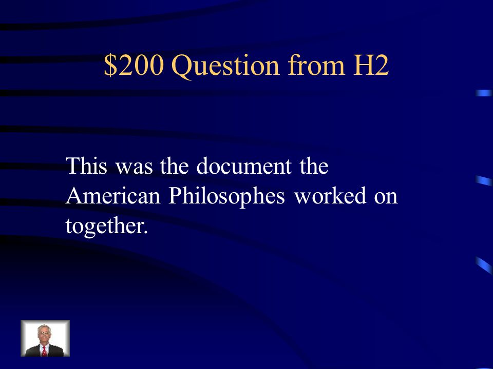 $200 Question from H2 This was the document the American Philosophes worked on together.