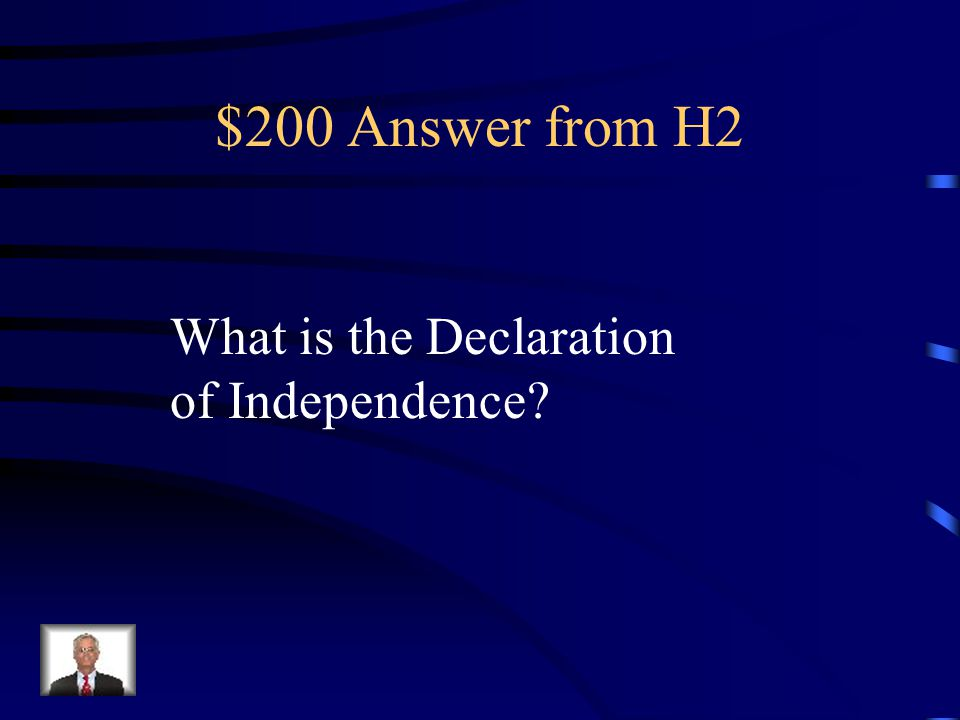 $200 Answer from H2 What is the Declaration of Independence
