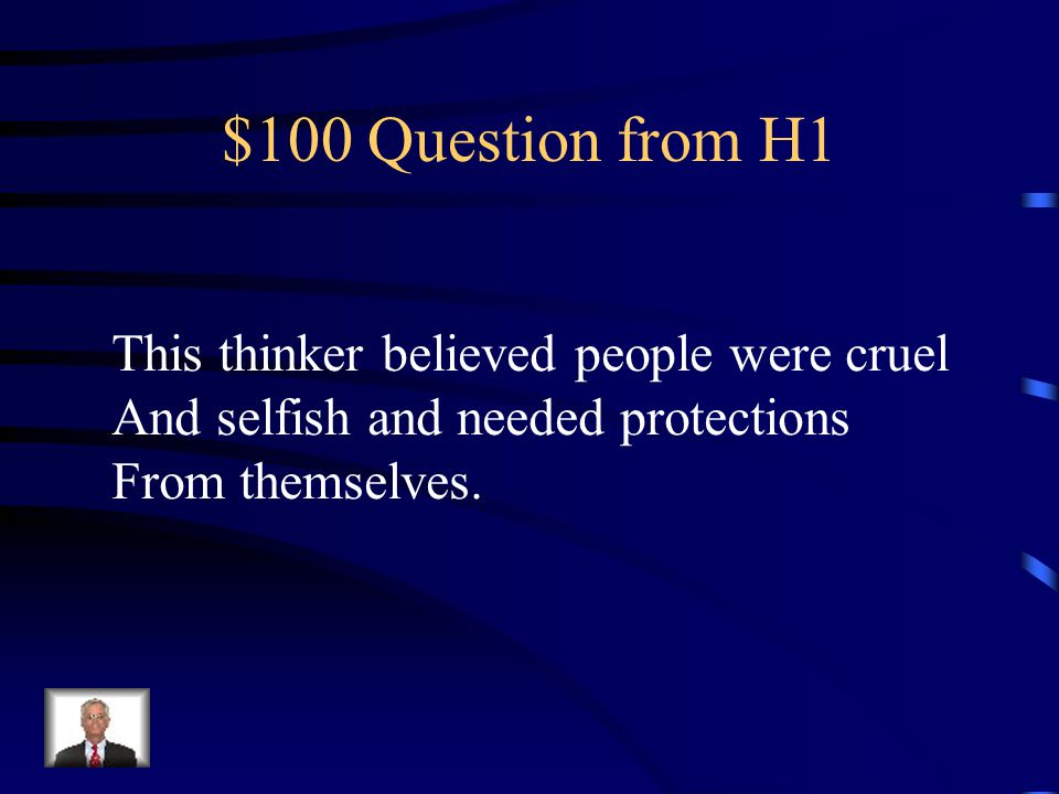 $100 Question from H1 This thinker believed people were cruel