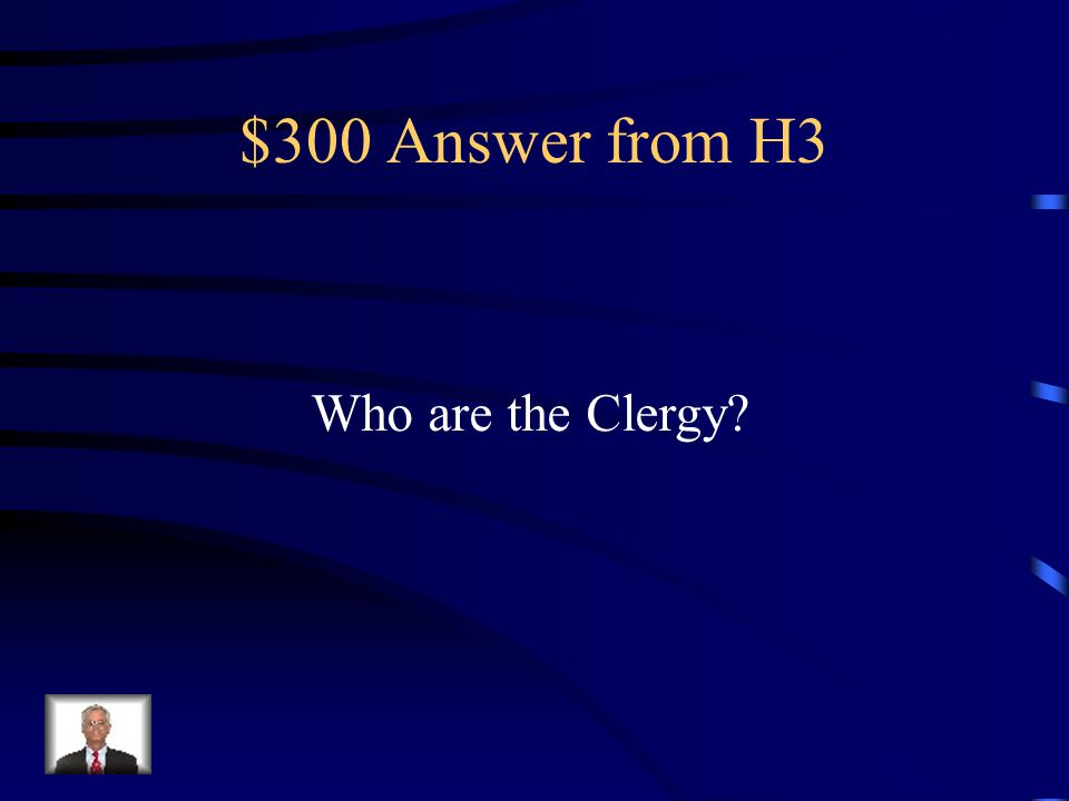 $300 Answer from H3 Who are the Clergy