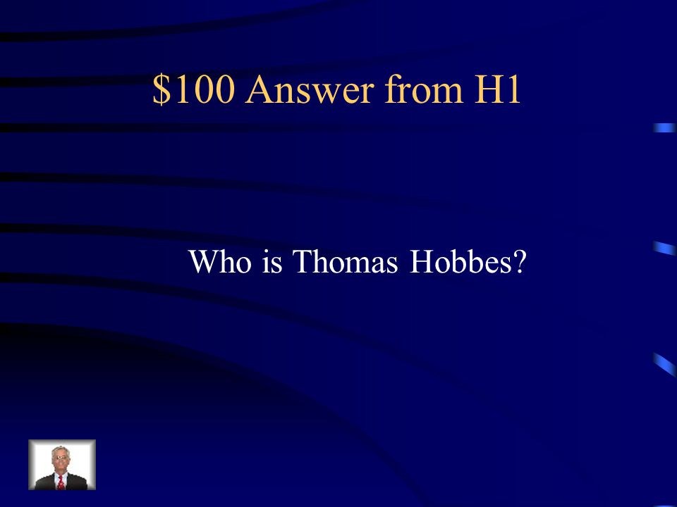 $100 Answer from H1 Who is Thomas Hobbes