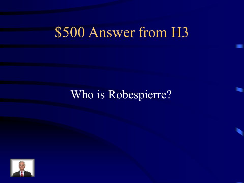 $500 Answer from H3 Who is Robespierre
