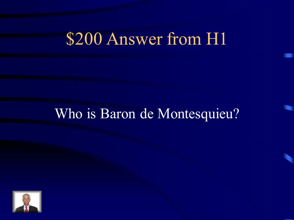 $200 Answer from H1 Who is Baron de Montesquieu