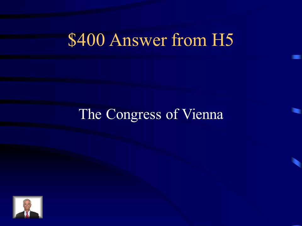 $400 Answer from H5 The Congress of Vienna