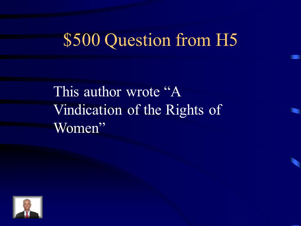 $500 Question from H5 This author wrote A Vindication of the Rights of Women