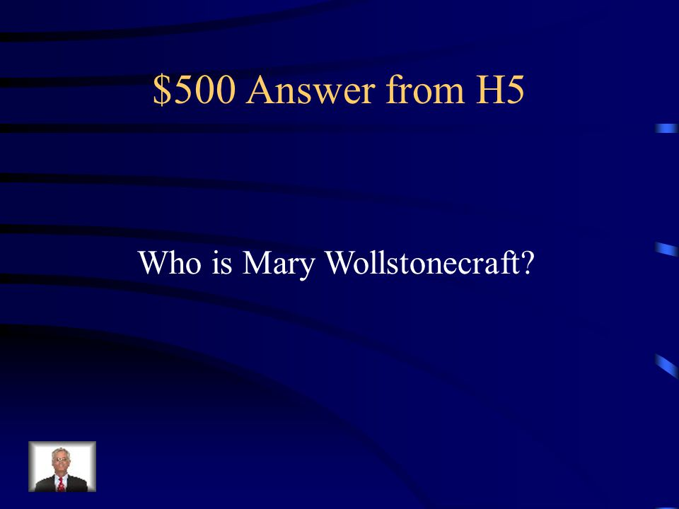 $500 Answer from H5 Who is Mary Wollstonecraft