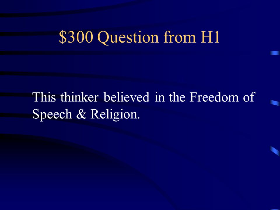 $300 Question from H1 a This thinker believed in the Freedom of Speech & Religion.