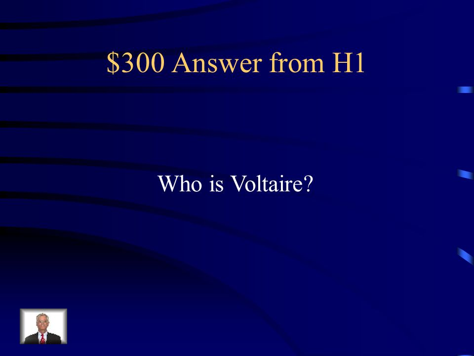 $300 Answer from H1 Who is Voltaire
