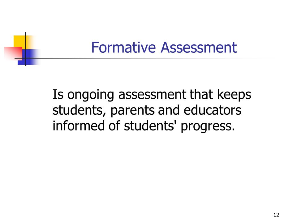 Formative Assessment Is ongoing assessment that keeps students, parents and educators informed of students progress.