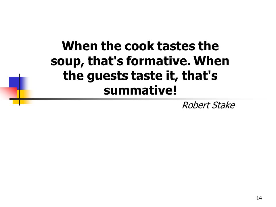 When the cook tastes the soup, that s formative
