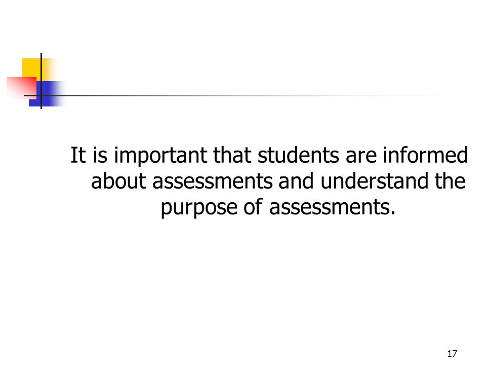 It is important that students are informed about assessments and understand the purpose of assessments.