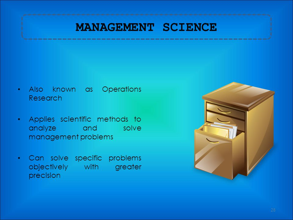 MANAGEMENT SCIENCE Also known as Operations Research