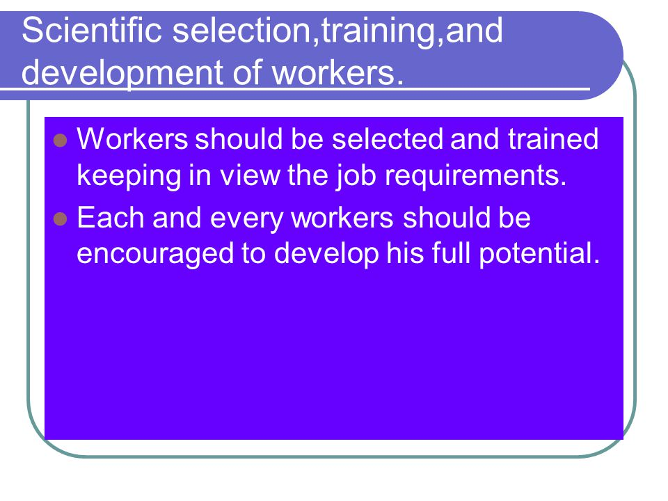 Scientific selection,training,and development of workers.