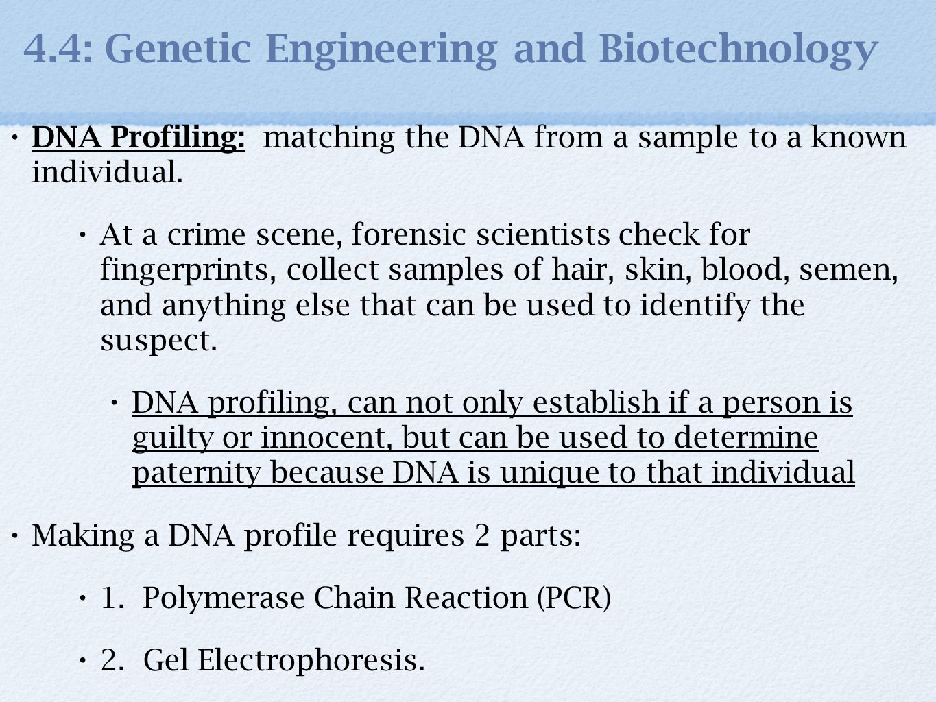 an essay on genetic engineering and dna profiling Dna profiling is a way of establishing identity it is used in a variety of ways, such as establishing proof of paternity or finding out whether twins are fraternal or identical critics point out that dna profiles are vulnerable to contamination errors, and invasion of privacy.