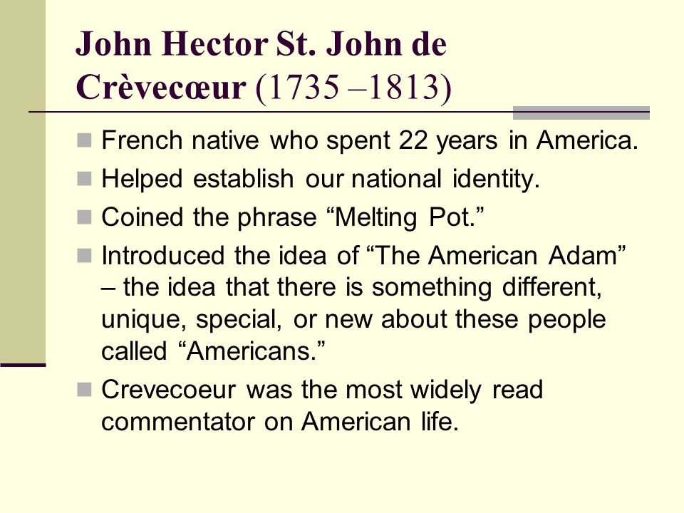 american identity paper john hector st john Hector st john crèvecoeur's letters from an american farmer:  years of the republic, african-americans: made up close to 20% of the total population which of the following is true of american national identity as envisioned by the constitution of 1787  history chapter 7 49 terms chapter 7 founding a nation 69 terms chapter 7.