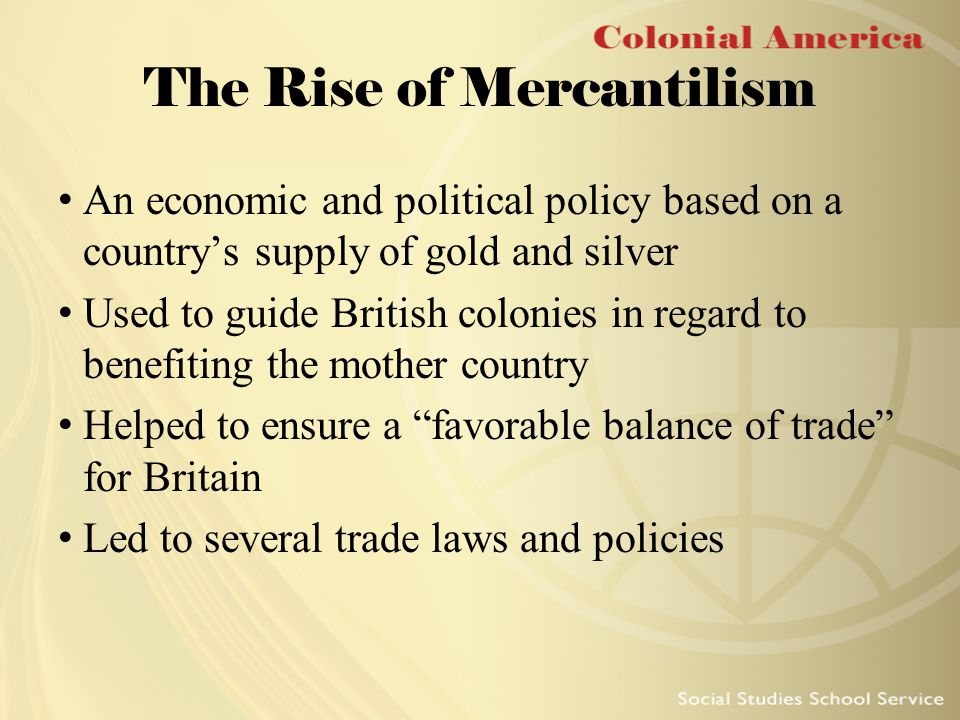 """mercantilism was actually more favorable to the colonies than to great britain Mercantilism remained the dominant, if not only, economic system in europe until the 1850s, when great britain became a free trader although it formalized in europe, mercantilism also evolved independently in east asia, where it was practiced by the chinese, culminating with the """" canton system ."""