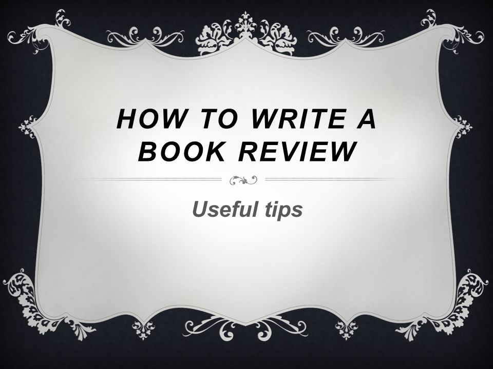 tips to write a book review Check the guide, how to write a book review (dalhousie university) for a step by step approach to writing critical book reviews.