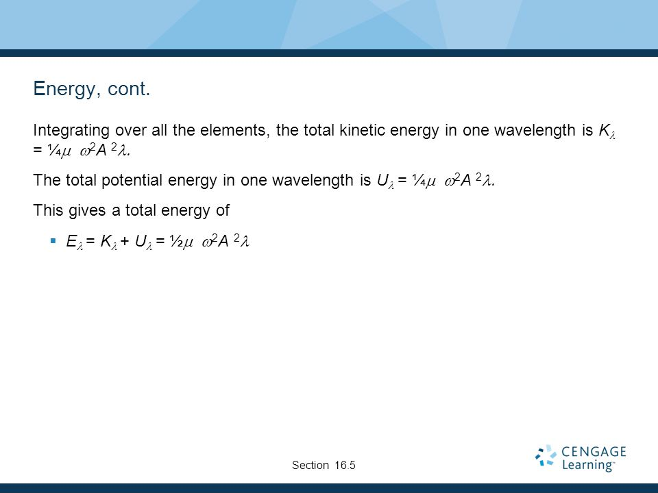 Energy, cont. Integrating over all the elements, the total kinetic energy in one wavelength is Kl = ¼mw2A 2l