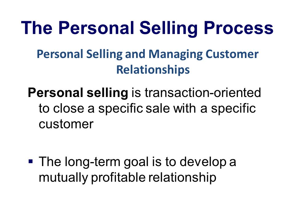 personal selling process Personal selling is an important part of the sales process, especially if you sell  highly personalized or complex products.